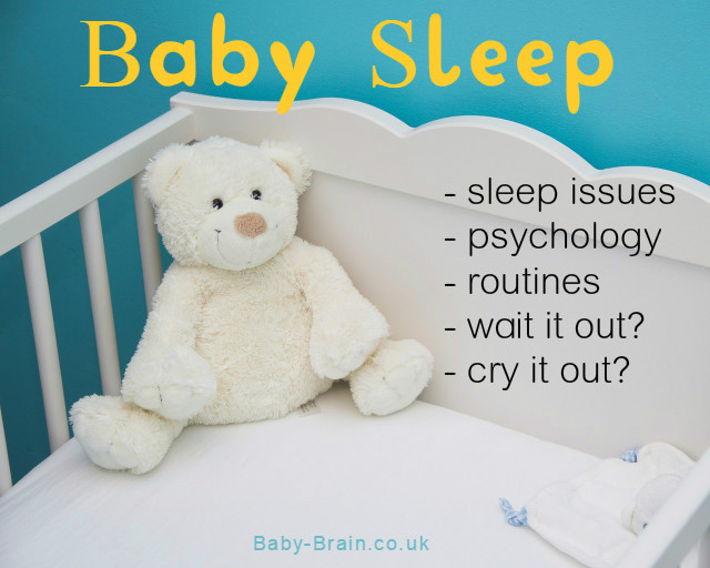 Baby sleep tips and issues, psychological perspectives and do you want to Wait It Out or Cry It Out? baby-brain.co.uk