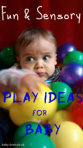 fun & sensory play ideas - great list of sensory activities with baby. baby-brain.co.uk. psychology resource, perspective, blog on motherhood & babies