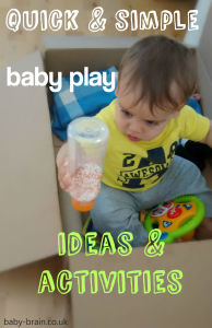 Quick easy baby play & activity ideas: baby-brain.co.uk psychology resource, perspective and blog on motherhood