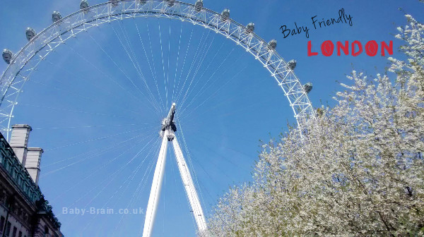 Baby Friendly London. The London Eye, River Thames. Navigating London with babies and toddlers, fun activities and days out reviewed! from Baby-Brain.co.uk